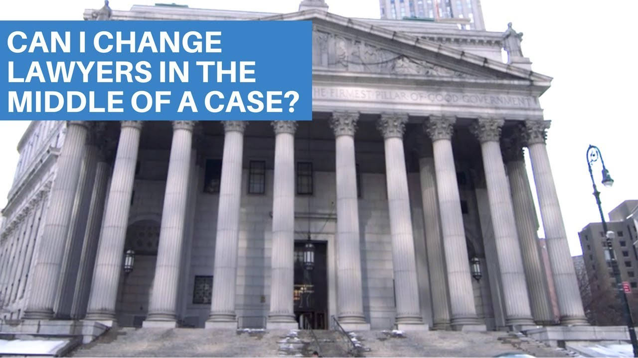 Can I change lawyers in the middle of a case?